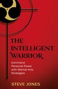 Intelligent Warrior: Command Personal Power with Martial Arts Strategies