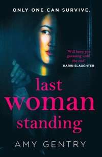 Last Woman Standing: an addictive and absolutely gripping psychological thriller with a shocking twist