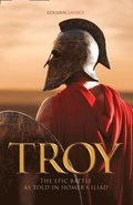 Troy: The epic battle as told in Homer's Iliad (Collins Classics)