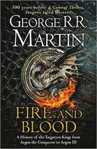 Fire & Blood / George R. R. Martin ; illustrations by Doug Wheatley.