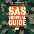 SAS Survival Guide - Food: The Ultimate Guide to Surviving Anywhere