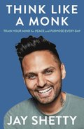 Think Like a Monk: The secret of how to harness the power of positivity and be happy now