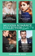 Modern Romance December 2019 Books 1-4: The Greek's Surprise Christmas Bride (Conveniently Wed!) / The Queen's Baby Scandal / Proof of Their One-Night Passion / Secret Prince's Christmas Seduction (