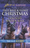 True Blue K-9 Unit Christmas: Holiday Emergency (True Blue K-9 Unit) / Crime Scene Christmas (True Blue K-9 Unit) (Mills & Boon Love Inspired Suspense)