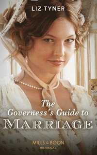 Governess's Guide To Marriage (Mills & Boon Historical)