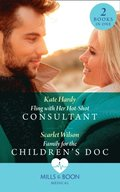 Fling With Her Hot-Shot Consultant / Family For The Children's Doc: Fling with Her Hot-Shot Consultant (Changing Shifts) / Family for the Children's Doc (Changing Shifts) (Mills & Boon Medical)