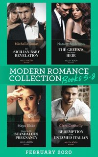 Modern Romance February 2020 Books 5-8: Her Sicilian Baby Revelation / The Greek's One-Night Heir / Bound by My Scandalous Pregnancy / Redemption of the Untamed Italian (Mills & Boon e-Book Collecti