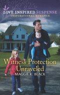 Witness Protection Unraveled (Mills & Boon Love Inspired Suspense) (Protected Identities, Book 3)