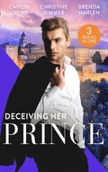 Deceiving Her Prince: The Prince's Nine-Month Scandal (Scandalous Royal Brides) / How to Marry a Princess / The Prince's Cowgirl Bride (Mills & Boon M&B)
