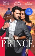 Seducing Her Prince: A Royal Without Rules (Royal & Ruthless) / One Night with Prince Charming / A Royal Baby Surprise
