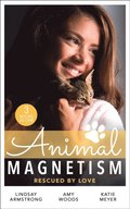 Animal Magnetism: Rescued By Love: The Socialite and the Cattle King / Puppy Love for the Veterinarian / The Puppy Proposal
