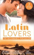 Latin Lovers: The Billionaire's Persuasion: The Venadicci Marriage Vengeance (Latin Lovers) / The Spanish Billionaire's Mistress / The South American's Wife