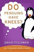 Do Penguins Have Knees?: An Imponderables Book