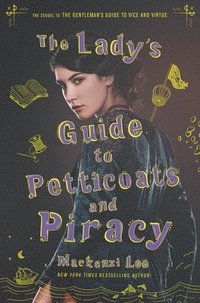 The lady's guide to petticoats and piracy / Mackenzi Lee.