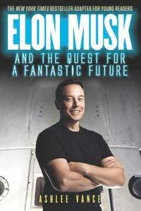 Elon Musk and the Quest for a Fantastic Future Young Reader's Edition