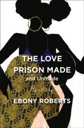 Love Prison Made and Unmade