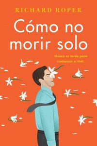 How Not to Die Alone \ Cómo No Morir Solo (Spanish Edition)