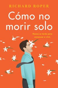 How Not to Die Alone \ Como no morir solo (Spanish edition)