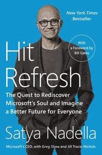 Hit Refresh: The Quest to Rediscover Microsoft's Soul and Imagine a Better Future for Everyone