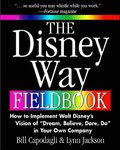 The Disney Way Fieldbook: How to Implement Walt Disneys Vision of Dream, Believe, Dare, Do in Your Own Company