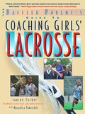 Baffled Parent's Guide to Coaching Girls' Lacrosse