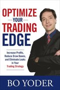 Optimize Your Trading Edge: Increase Profits, Reduce Draw-Downs, and Eliminate Leaks in Your Trading Strategy
