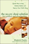 No-Cry Sleep Solution for Toddlers and Preschoolers: Gentle Ways to Stop Bedtime Battles and Improve Your Child s Sleep