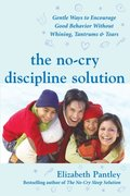 No-Cry Discipline Solution: Gentle Ways to Encourage Good Behavior Without Whining, Tantrums, and Tears