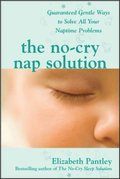 No-Cry Nap Solution: Guaranteed Gentle Ways to Solve All Your Naptime Problems