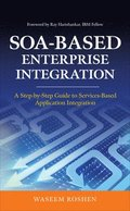 SOA-Based Enterprise Integration: A Step-by-Step Guide to Services-based Application Integration