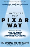 Innovate the Pixar Way:  Business Lessons from the Worlds Most Creative Corporate Playground