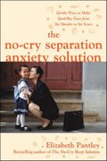 No-Cry Separation Anxiety Solution: Gentle Ways to Make Good-bye Easy from Six Months to Six Years