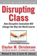 Disrupting Class: How Disruptive Innovation Will Change the Way the World Learns 2nd Edition