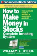 How to Make Money in Stocks Complete Investing System: Your Ultimate Guide to Winning in Good Times and Bad