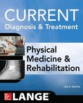 Current Diagnosis and Treatment Physical Medicine and Rehabilitation