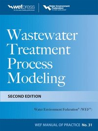 Wastewater Treatment Process Modeling, Second Edition (MOP31)