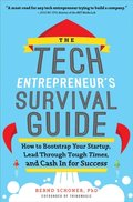 Tech Entrepreneur's Survival Guide: How to Bootstrap Your Startup, Lead Through Tough Times, and Cash In for Success