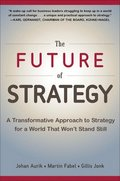 The Future of Strategy: A Transformative Approach to Strategy for a World That Wont Stand Still