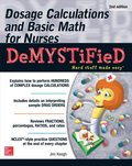 Dosage Calculations and Basic Math for Nurses Demystified, Second Edition