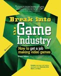 Break Into The Game Industry: How to Get A Job Making Video Games