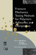 Fracture Mechanics Testing Methods for Polymers, Adhesives and Composites
