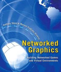 Networked Graphics: Building Networked Games & Virtual Environments