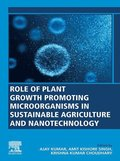 Role of Plant Growth Promoting Microorganisms in Sustainable Agriculture and Nanotechnology