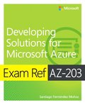 Exam Ref AZ-203 Developing Solutions for Microsoft Azure