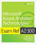 Exam Ref AZ-300 Microsoft Azure Architect Technologies