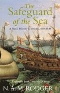 The Safeguard of the Sea: A Naval History of Britain 660-1649