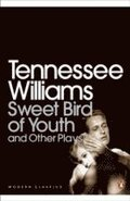 Sweet Bird of Youth and Other Plays