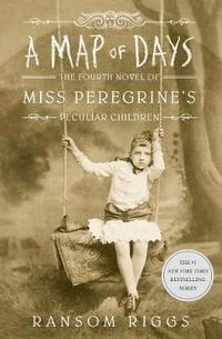 A map of days : the fourth novel of Miss Peregrine's peculiar children / Ransom Riggs.