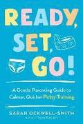 Ready, Set, Go!: A Gentle Parenting Guide to Calmer, Quicker Potty Training