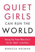 Quiet Girls Can Run the World: Owning Your Power When You're Not the 'alpha' in the Room